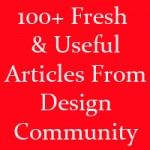 100+ Fresh and Useful Articles From Design Community