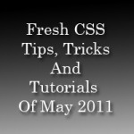 Fresh CSS Tips Tricks And Tutorials of May 2011