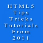 20 Best HTML5 Tips, Tricks And Tutorials From 2011