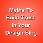 Ten Myths to Build Trust in Your Design Blog